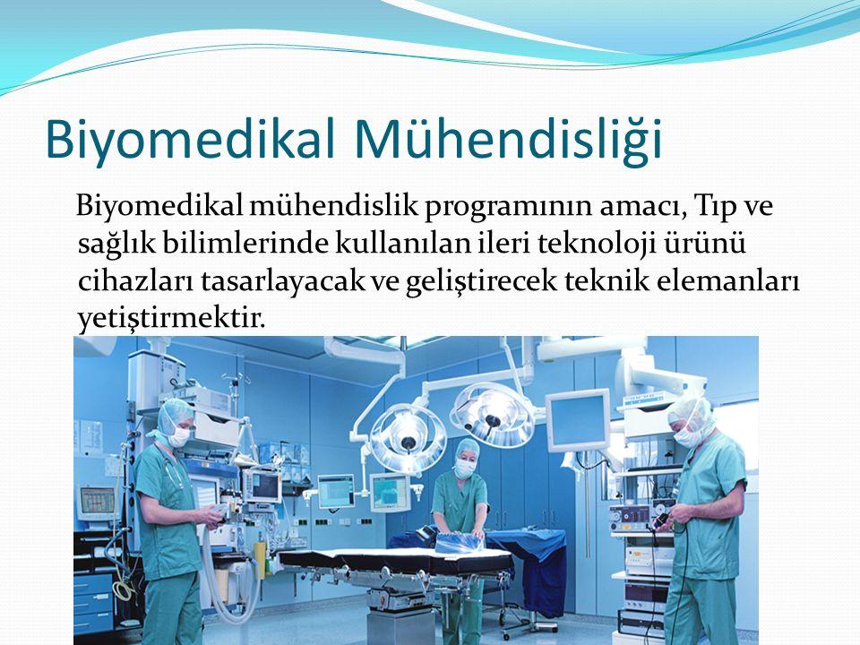 Biyomedikal Mühendisliği Biyomedikal mühendislik programının amacı, Tıp ve sağlık bilimlerinde kullanılan ileri teknoloji ürünü cihazları tasarlayacak ve geliştirecek teknik elemanları yetiştirmektir.