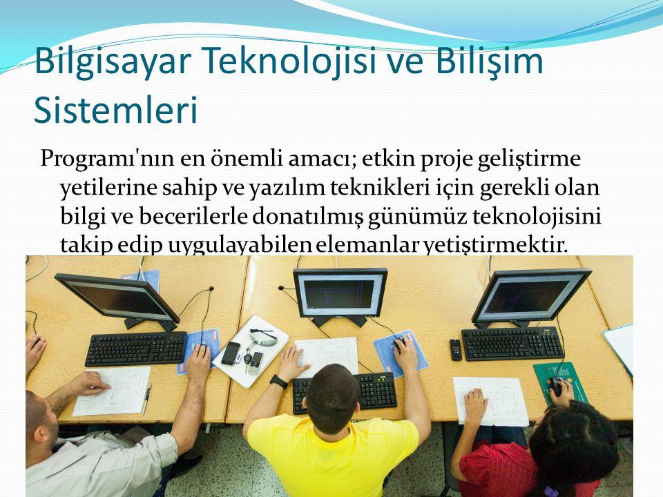 Bilgisayar Teknolojisi ve Bilişim Sistemleri Programı nın en önemli amacı; etkin proje geliştirme yetilerine sahip ve yazılım teknikleri için gerekli olan bilgi ve becerilerle donatılmış günümüz teknolojisini takip edip uygulayabilen elemanlar yetiştirmektir.