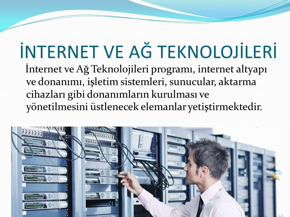 İnternet ve Ağ Teknolojileri programı, internet altyapı ve donanımı, işletim sistemleri, sunucular, aktarma cihazları gibi donanımların kurulması ve yönetilmesini üstlenecek elemanlar yetiştirmektedir.