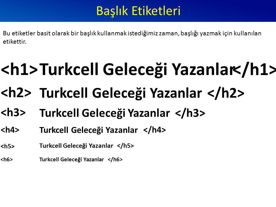 Başlık Etiketleri Turkcell Geleceği Yazanlar Bu etiketler basit olarak bir başlık kullanmak istediğimiz zaman, başlığı yazmak için kullanılan etiketti
