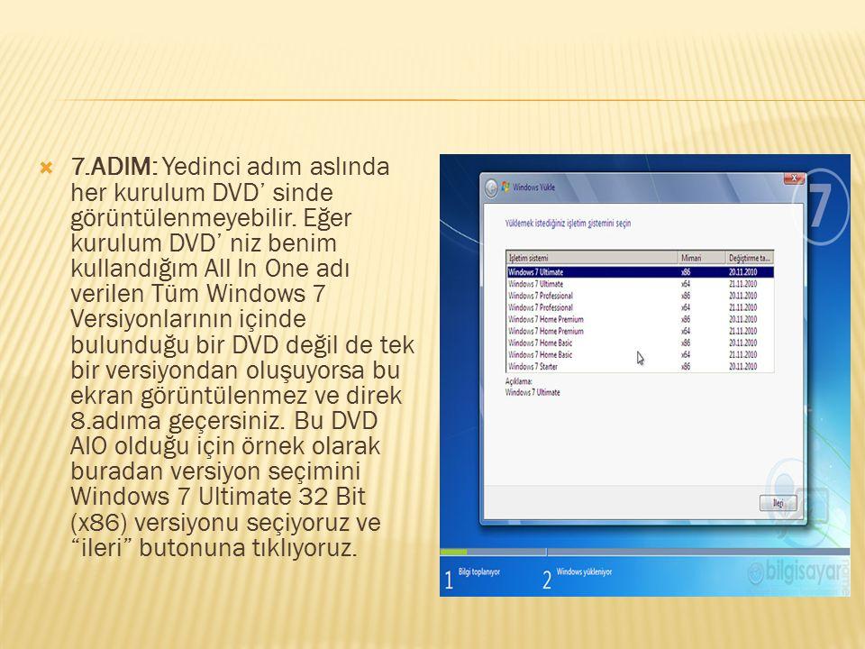  7.ADIM: Yedinci adım aslında her kurulum DVD' sinde görüntülenmeyebilir. Eğer kurulum DVD' niz benim kullandığım All In One adı verilen Tüm Windows