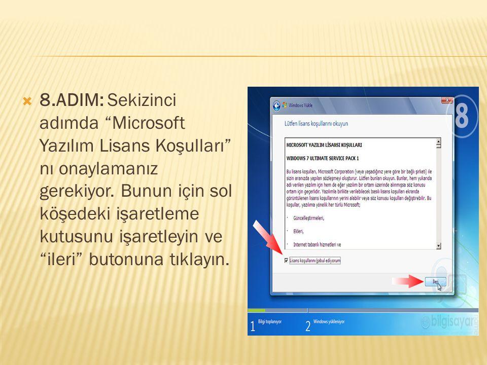""" 8.ADIM: Sekizinci adımda """"Microsoft Yazılım Lisans Koşulları"""" nı onaylamanız gerekiyor. Bunun için sol köşedeki işaretleme kutusunu işaretleyin ve """""""