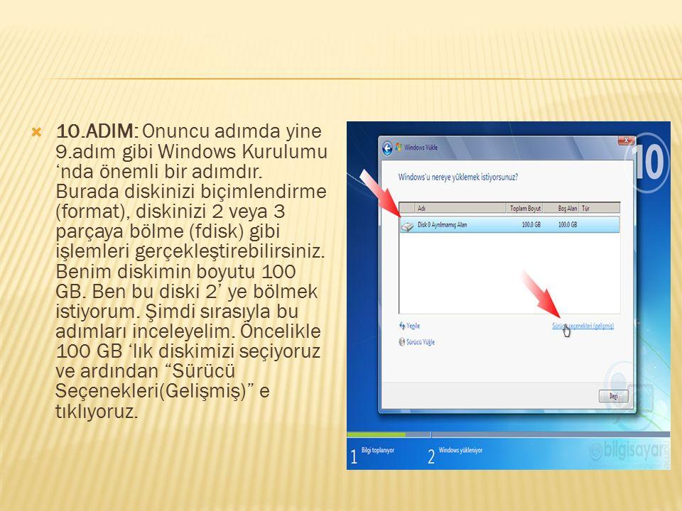  10.ADIM: Onuncu adımda yine 9.adım gibi Windows Kurulumu 'nda önemli bir adımdır. Burada diskinizi biçimlendirme (format), diskinizi 2 veya 3 parçay