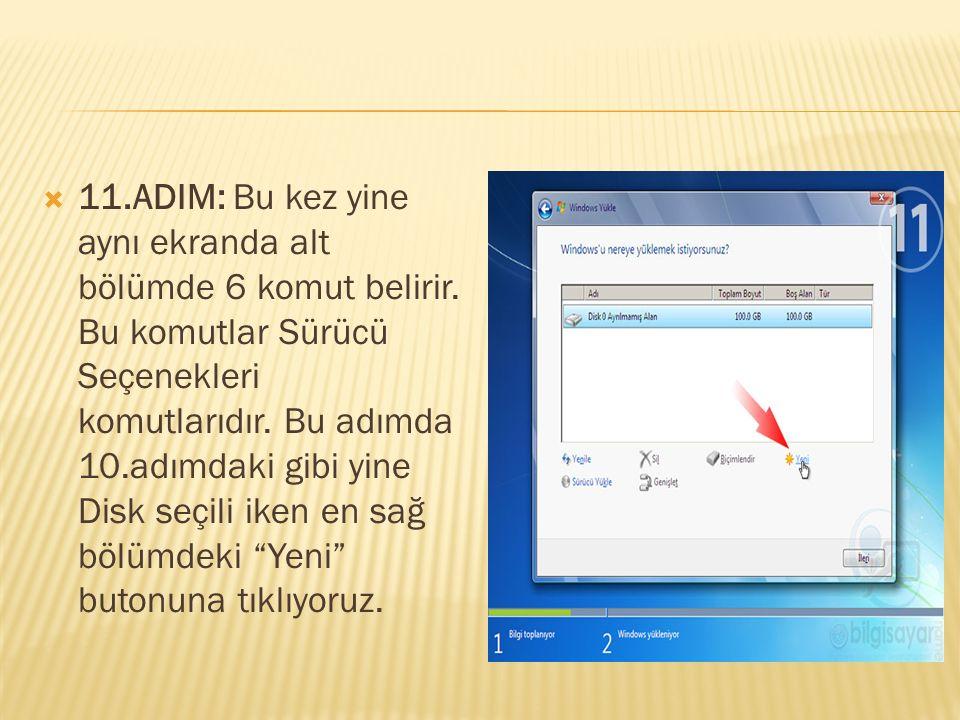  11.ADIM: Bu kez yine aynı ekranda alt bölümde 6 komut belirir. Bu komutlar Sürücü Seçenekleri komutlarıdır. Bu adımda 10.adımdaki gibi yine Disk seç