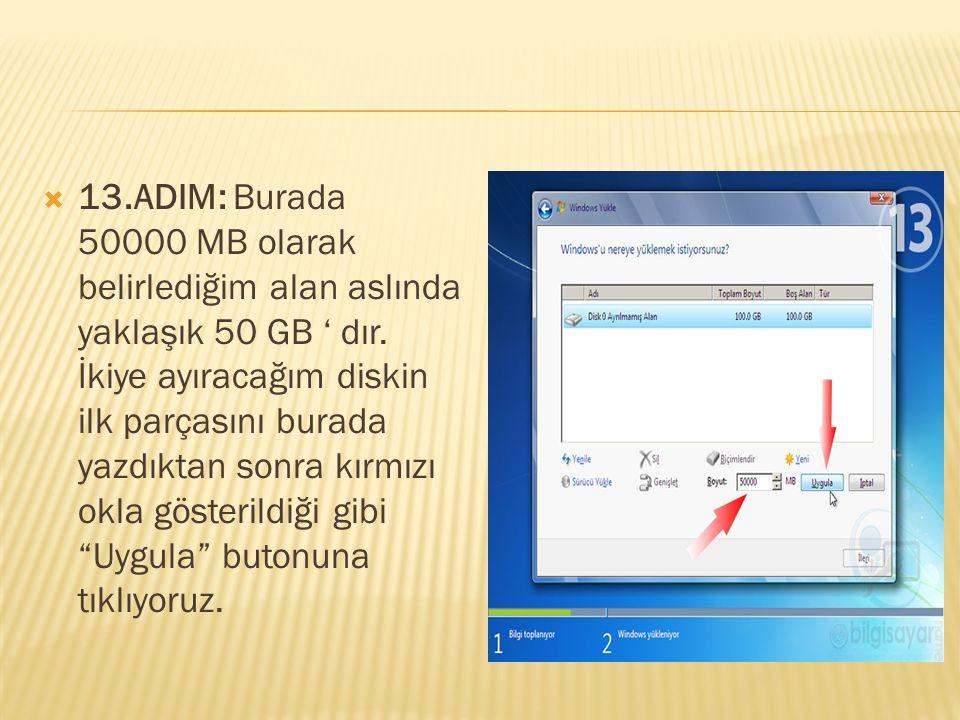  13.ADIM: Burada 50000 MB olarak belirlediğim alan aslında yaklaşık 50 GB ' dır. İkiye ayıracağım diskin ilk parçasını burada yazdıktan sonra kırmızı
