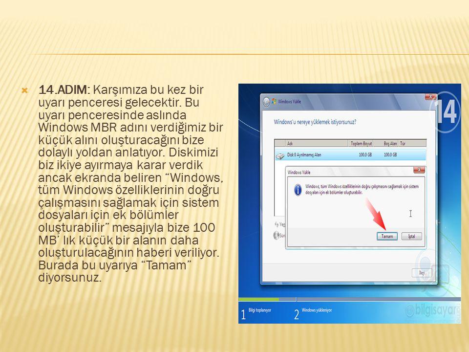  14.ADIM: Karşımıza bu kez bir uyarı penceresi gelecektir. Bu uyarı penceresinde aslında Windows MBR adını verdiğimiz bir küçük alını oluşturacağını