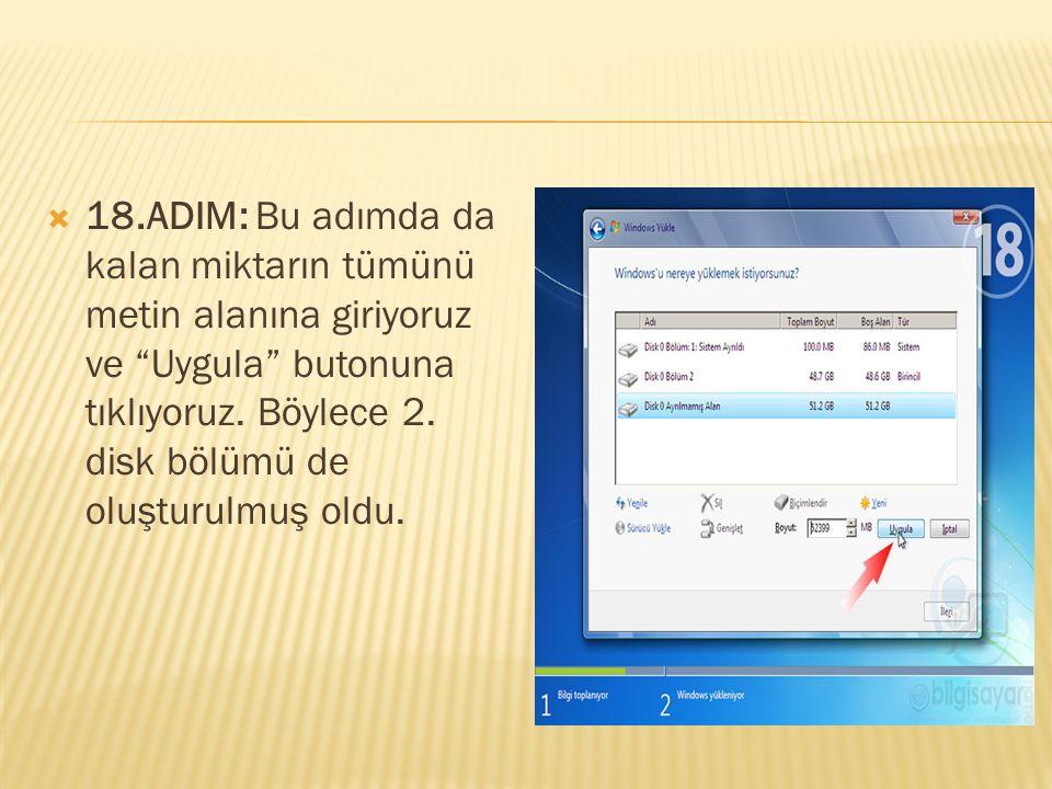 """ 18.ADIM: Bu adımda da kalan miktarın tümünü metin alanına giriyoruz ve """"Uygula"""" butonuna tıklıyoruz. Böylece 2. disk bölümü de oluşturulmuş oldu."""