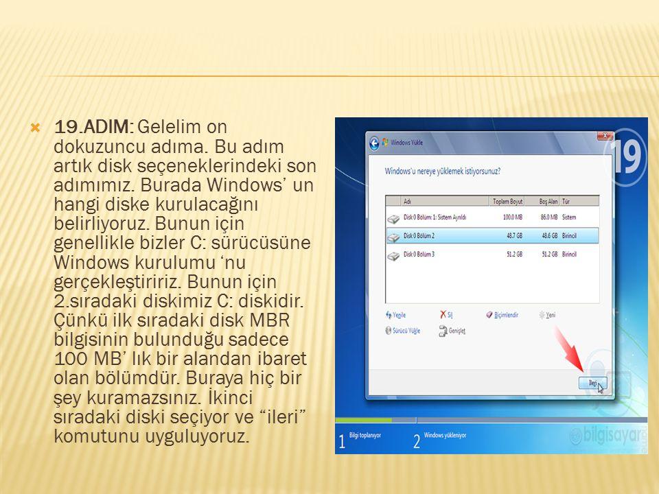  19.ADIM: Gelelim on dokuzuncu adıma. Bu adım artık disk seçeneklerindeki son adımımız. Burada Windows' un hangi diske kurulacağını belirliyoruz. Bun