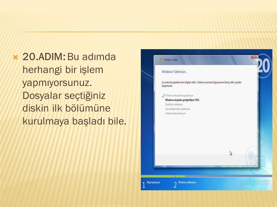  20.ADIM: Bu adımda herhangi bir işlem yapmıyorsunuz. Dosyalar seçtiğiniz diskin ilk bölümüne kurulmaya başladı bile.