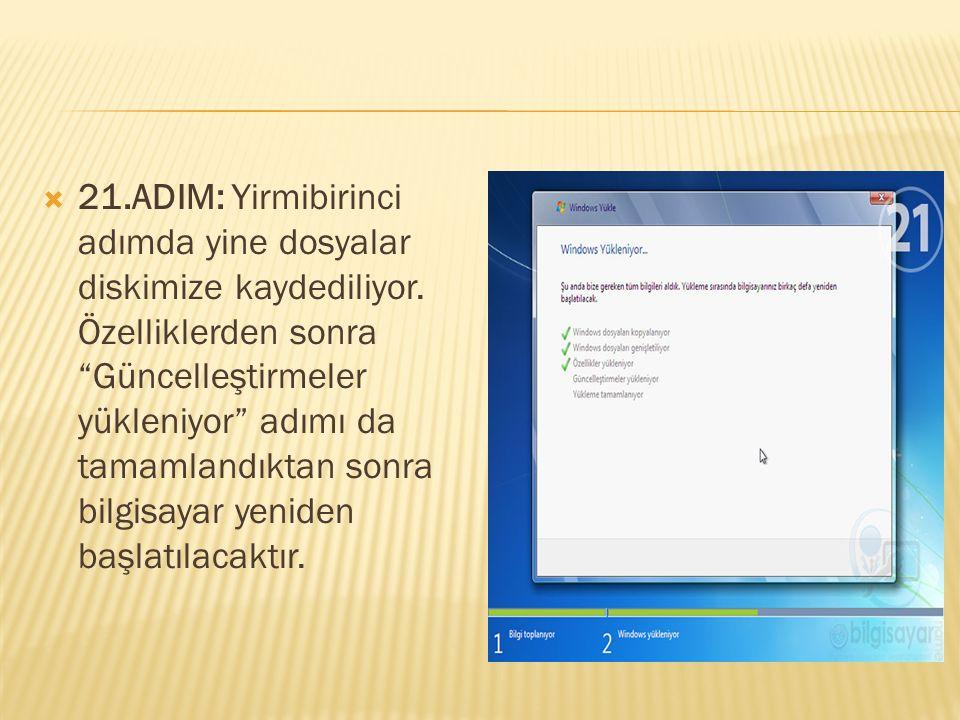 """ 21.ADIM: Yirmibirinci adımda yine dosyalar diskimize kaydediliyor. Özelliklerden sonra """"Güncelleştirmeler yükleniyor"""" adımı da tamamlandıktan sonra"""