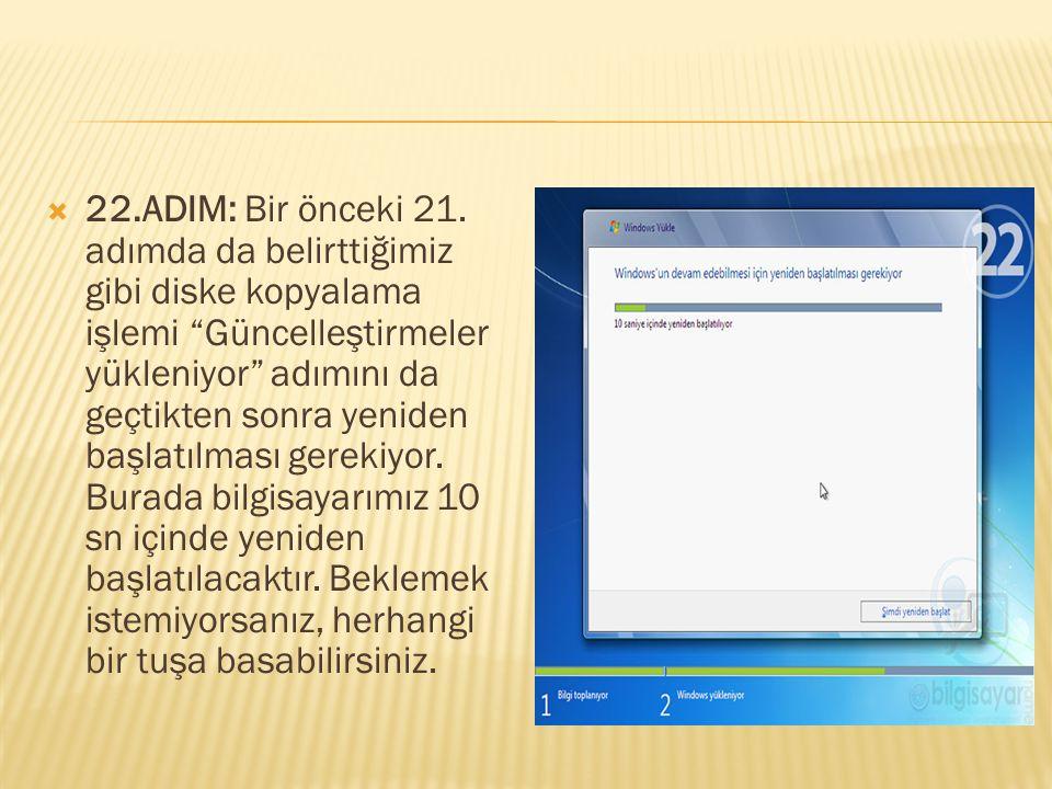 """ 22.ADIM: Bir önceki 21. adımda da belirttiğimiz gibi diske kopyalama işlemi """"Güncelleştirmeler yükleniyor"""" adımını da geçtikten sonra yeniden başlat"""