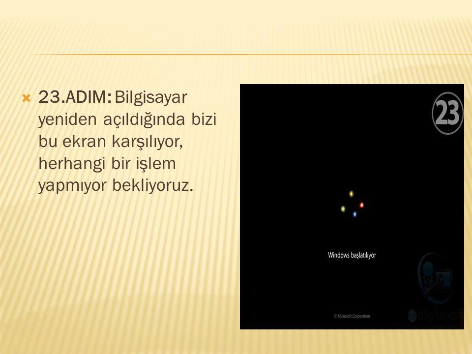  23.ADIM: Bilgisayar yeniden açıldığında bizi bu ekran karşılıyor, herhangi bir işlem yapmıyor bekliyoruz.