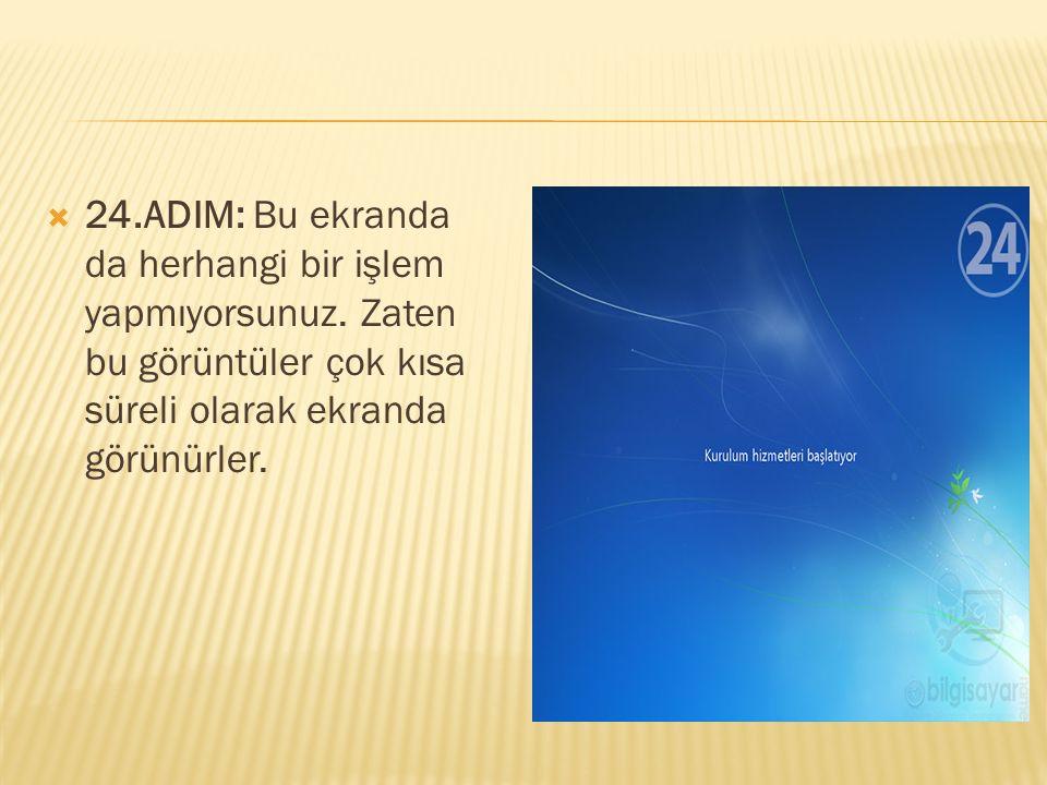  24.ADIM: Bu ekranda da herhangi bir işlem yapmıyorsunuz. Zaten bu görüntüler çok kısa süreli olarak ekranda görünürler.