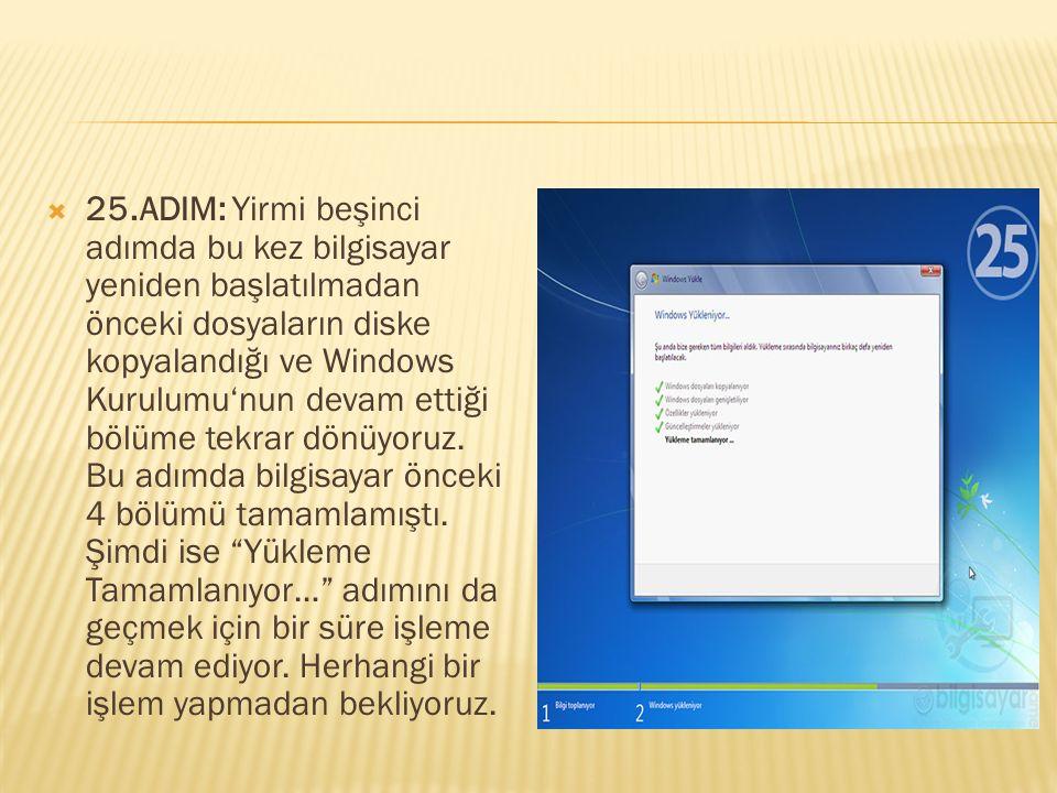  25.ADIM: Yirmi beşinci adımda bu kez bilgisayar yeniden başlatılmadan önceki dosyaların diske kopyalandığı ve Windows Kurulumu'nun devam ettiği bölü