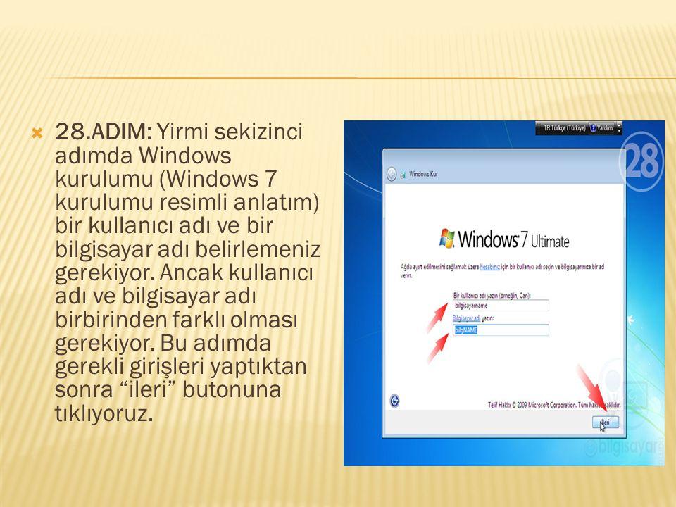 28.ADIM: Yirmi sekizinci adımda Windows kurulumu (Windows 7 kurulumu resimli anlatım) bir kullanıcı adı ve bir bilgisayar adı belirlemeniz gerekiyor