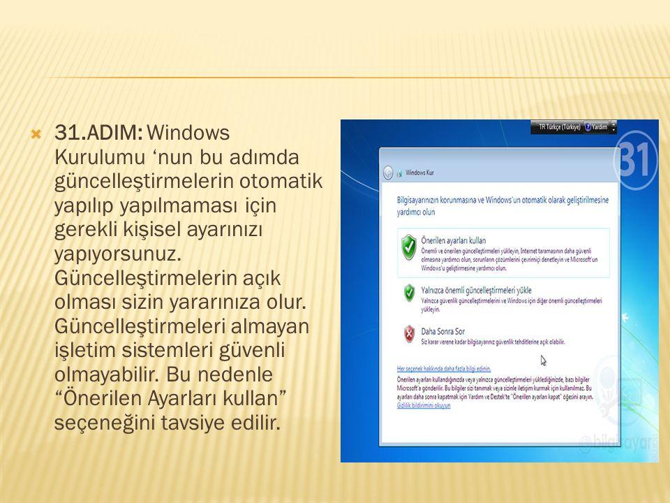  31.ADIM: Windows Kurulumu 'nun bu adımda güncelleştirmelerin otomatik yapılıp yapılmaması için gerekli kişisel ayarınızı yapıyorsunuz. Güncelleştirm