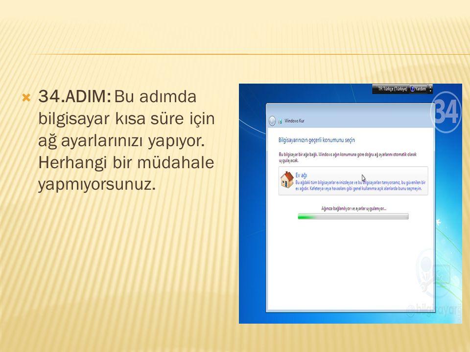  34.ADIM: Bu adımda bilgisayar kısa süre için ağ ayarlarınızı yapıyor. Herhangi bir müdahale yapmıyorsunuz.