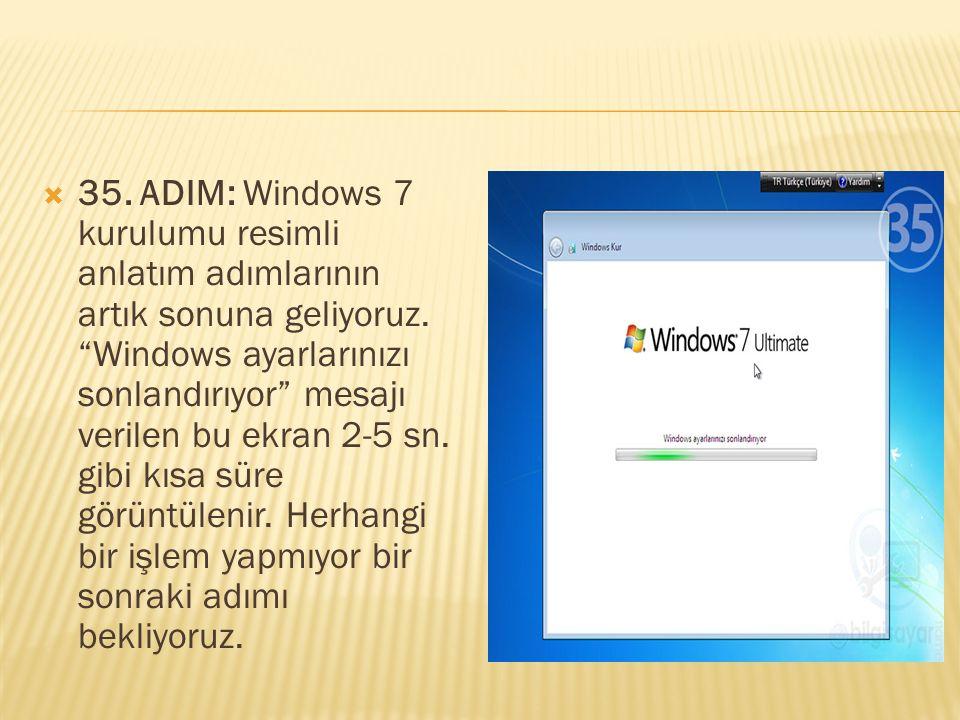 """ 35. ADIM: Windows 7 kurulumu resimli anlatım adımlarının artık sonuna geliyoruz. """"Windows ayarlarınızı sonlandırıyor"""" mesajı verilen bu ekran 2-5 sn"""
