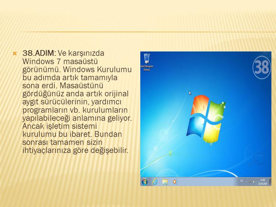  38.ADIM: Ve karşınızda Windows 7 masaüstü görünümü. Windows Kurulumu bu adımda artık tamamıyla sona erdi. Masaüstünü gördüğünüz anda artık orijinal
