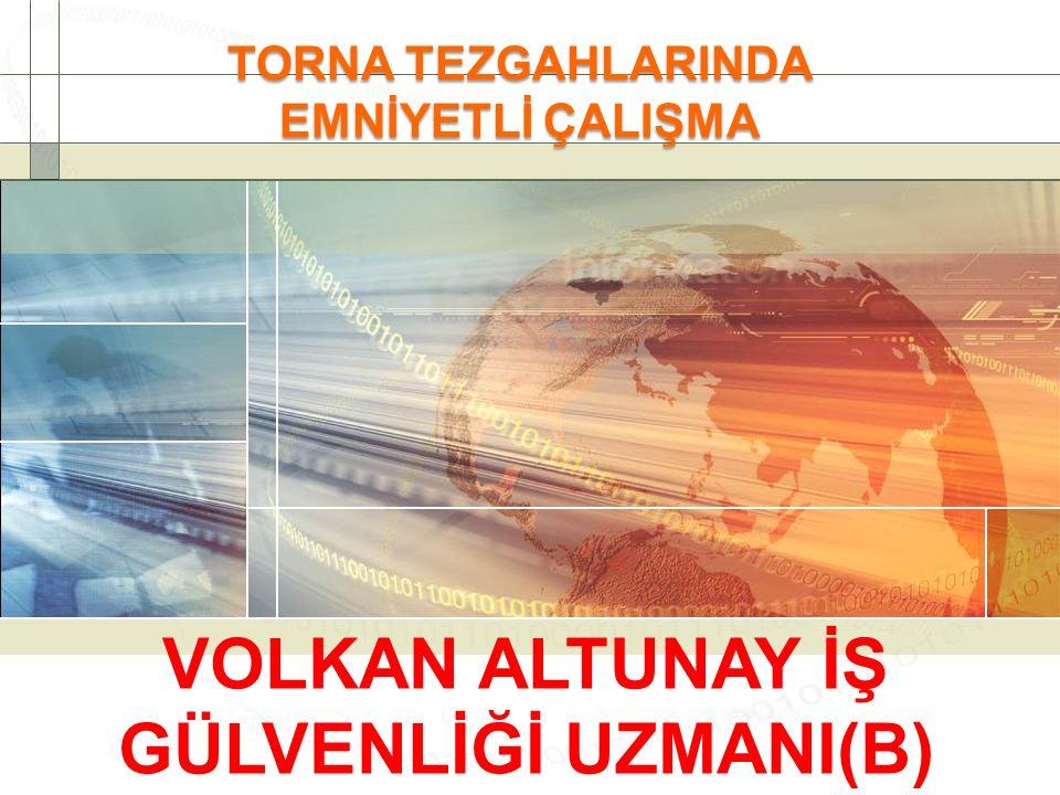 TORNA TEZGAHLARINDA EMNİYETLİ ÇALIŞMA VOLKAN ALTUNAY İŞ GÜLVENLİĞİ UZMANI(B)