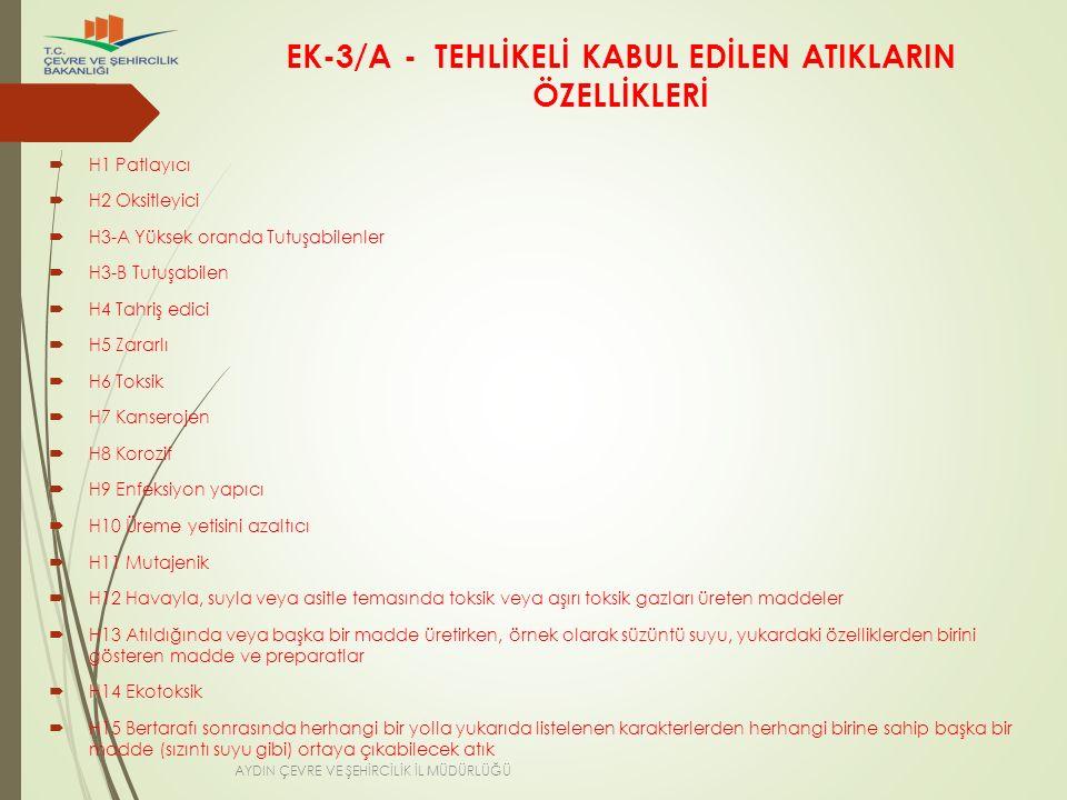 EK-3/A - TEHLİKELİ KABUL EDİLEN ATIKLARIN ÖZELLİKLERİ  H1 Patlayıcı  H2 Oksitleyici  H3-A Yüksek oranda Tutuşabilenler  H3-B Tutuşabilen  H4 Tahr