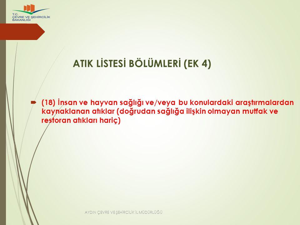 ATIK LİSTESİ BÖLÜMLERİ (EK 4)  (18) İnsan ve hayvan sağlığı ve/veya bu konulardaki araştırmalardan kaynaklanan atıklar (doğrudan sağlığa ilişkin olma