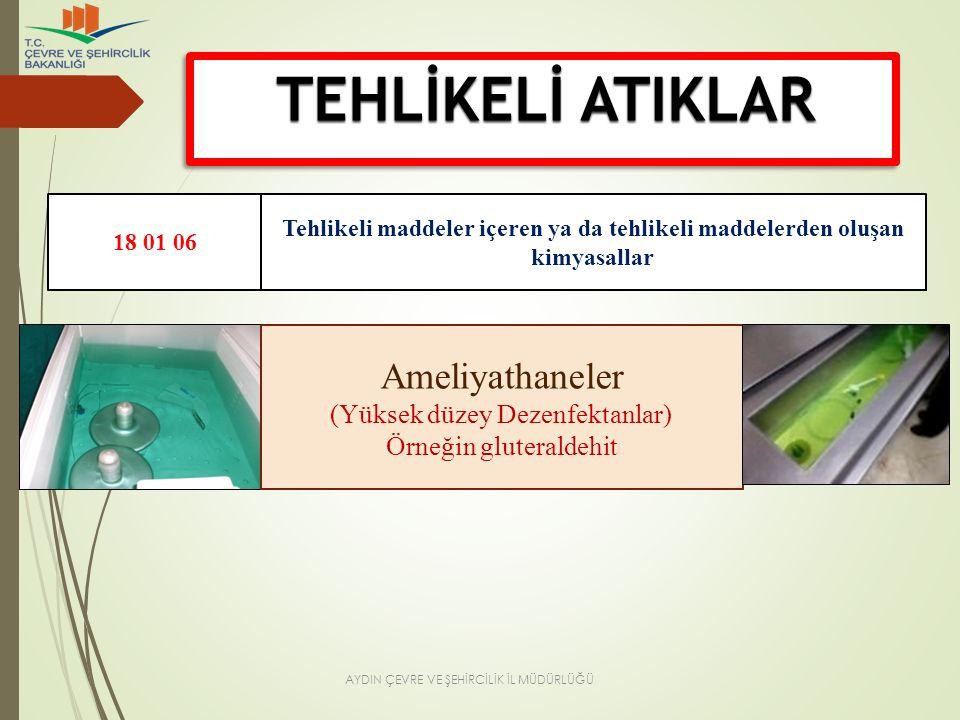 TEHLİKELİ ATIKLAR 18 01 06 Tehlikeli maddeler içeren ya da tehlikeli maddelerden oluşan kimyasallar Ameliyathaneler (Yüksek düzey Dezenfektanlar) Örneğin gluteraldehit AYDIN ÇEVRE VE ŞEHİRCİLİK İL MÜDÜRLÜĞÜ