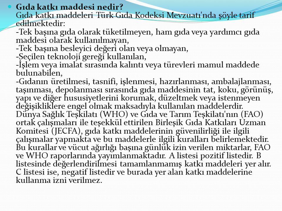 Gıda katkı maddesi nedir? Gıda katkı maddeleri Türk Gıda Kodeksi Mevzuatı'nda şöyle tarif edilmektedir: -Tek başına gıda olarak tüketilmeyen, ham gıda
