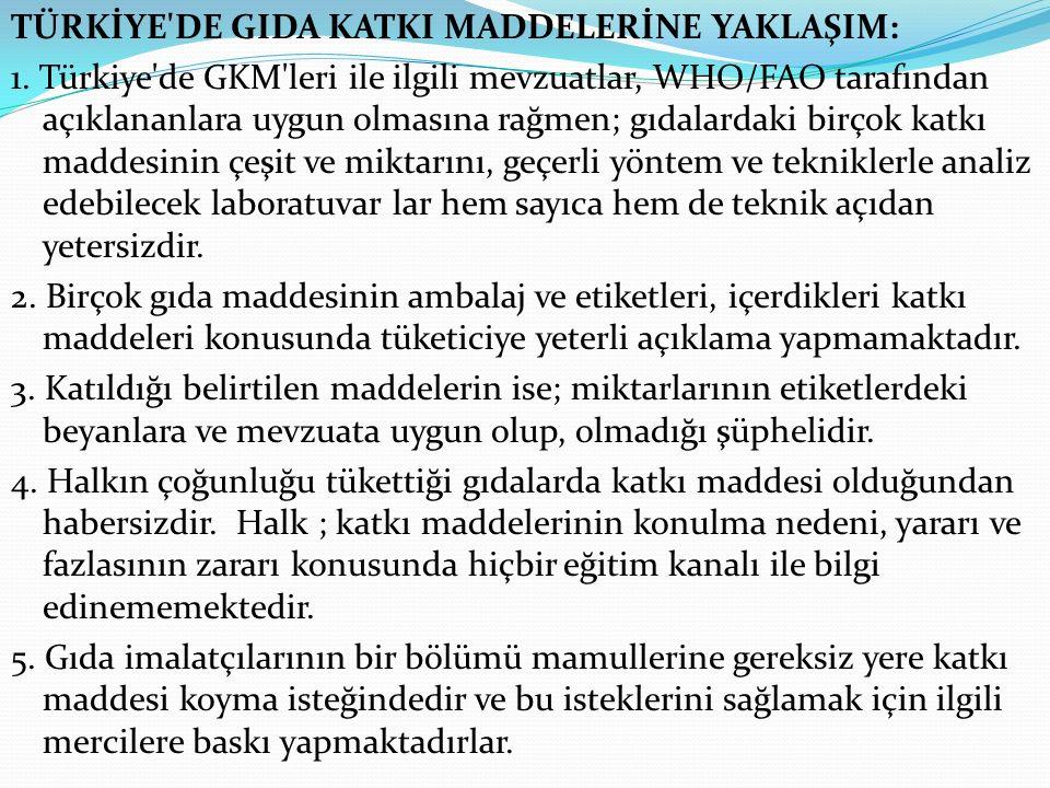 TÜRKİYE'DE GIDA KATKI MADDELERİNE YAKLAŞIM: 1. Türkiye'de GKM'leri ile ilgili mevzuatlar, WHO/FAO tarafından açıklananlara uygun olmasına rağmen; gıda