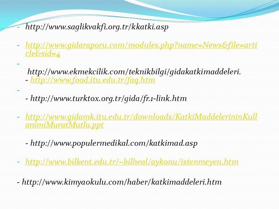 - http://www.saglikvakfi.org.tr/kkatki.asp - http://www.gidaraporu.com/modules.php?name=News&file=arti cle&sid=4 http://www.gidaraporu.com/modules.php?name=News&file=arti cle&sid=4 - http://www.ekmekcilik.com/teknikbilgi/gidakatkimaddeleri.
