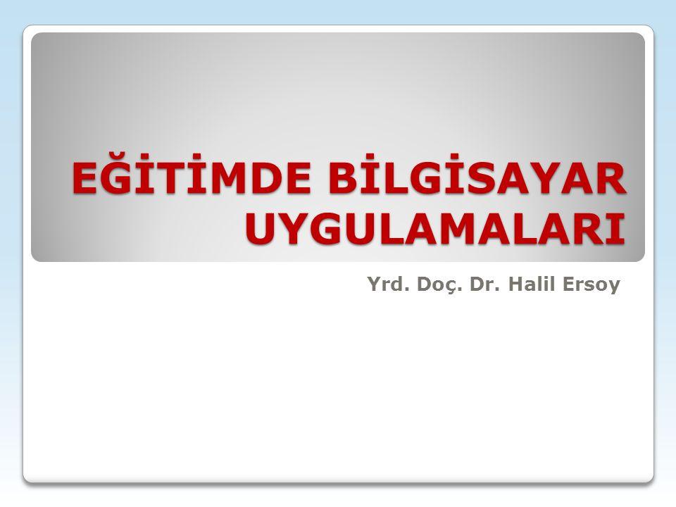 EĞİTİMDE BİLGİSAYAR UYGULAMALARI Yrd. Doç. Dr. Halil Ersoy