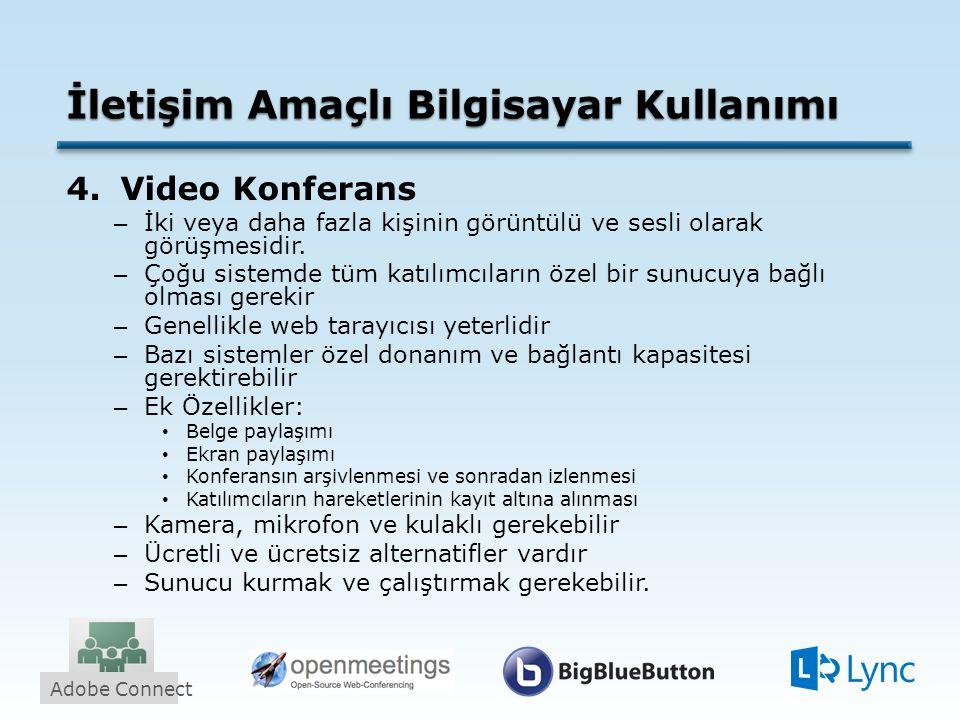 İletişim Amaçlı Bilgisayar Kullanımı 4.Video Konferans – İki veya daha fazla kişinin görüntülü ve sesli olarak görüşmesidir.