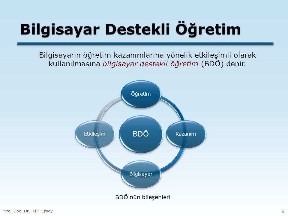 Bilgisayar Destekli Öğretim BDÖ ÖğretimKazanımBilgisayarEtkileşim Bilgisayarın öğretim kazanımlarına yönelik etkileşimli olarak kullanılmasına bilgisayar destekli öğretim (BDÖ) denir.