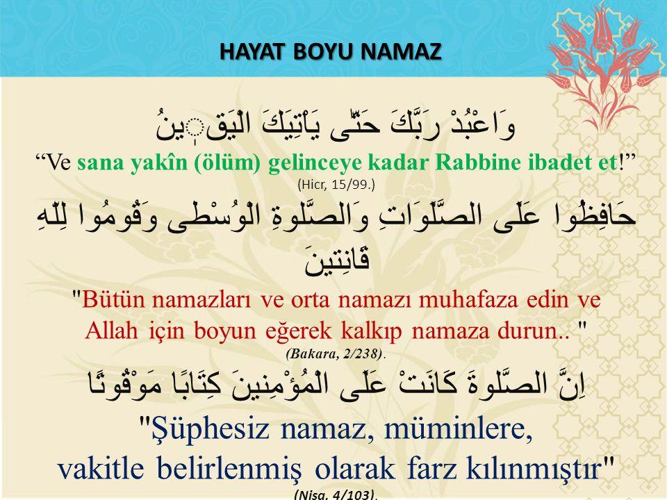 """HAYAT BOYU NAMAZ وَاعْبُدْ رَبَّكَ حَتّٰى يَاْتِيَكَ الْيَقينُ """"Ve sana yakîn (ölüm) gelinceye kadar Rabbine ibadet et!"""" (Hicr, 15/99.) حَافِظُوا عَلَ"""