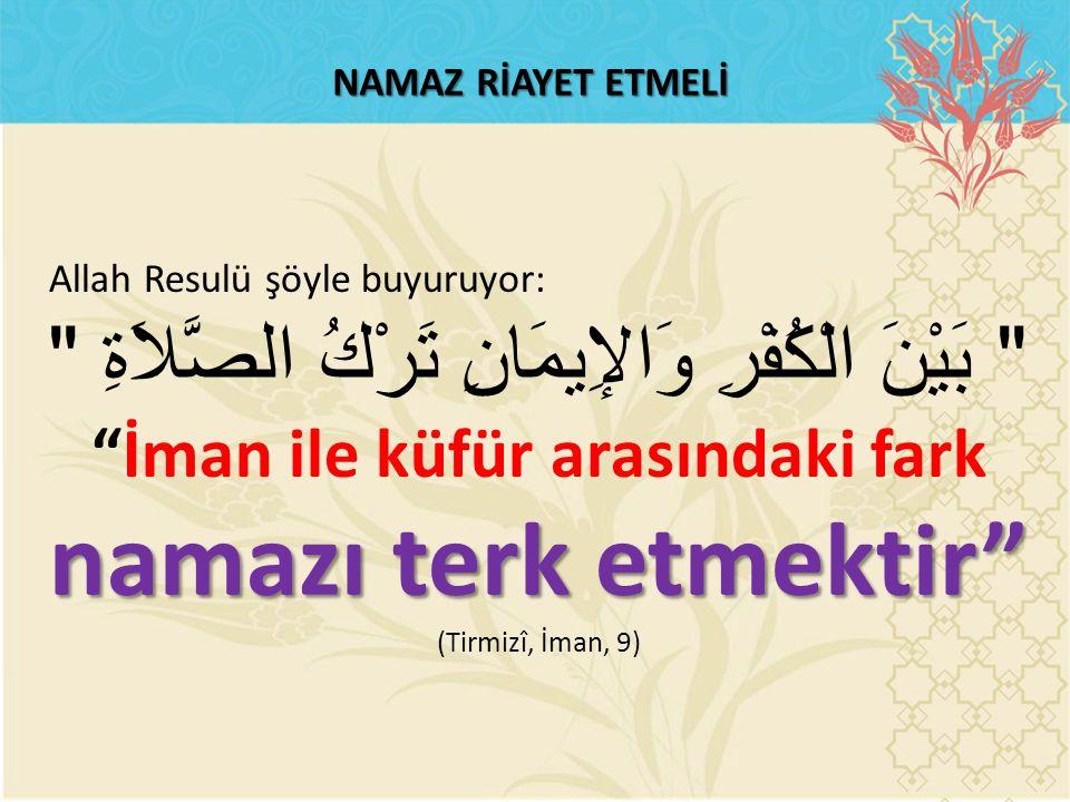 NAMAZ RİAYET ETMELİ Allah Resulü şöyle buyuruyor: