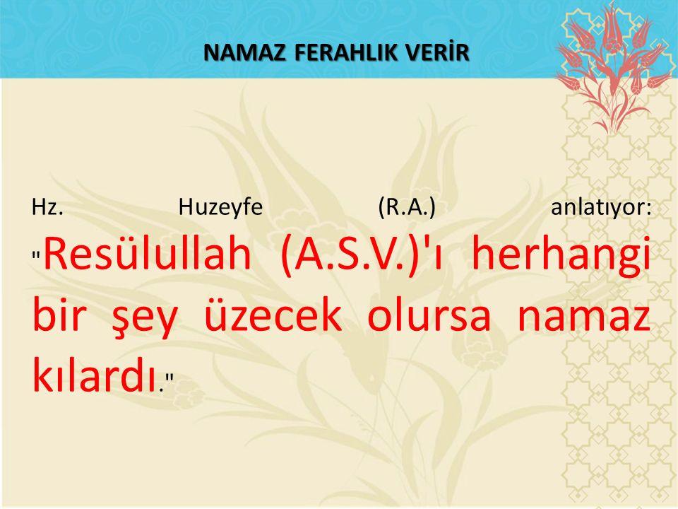 NAMAZ FERAHLIK VERİR Hz. Huzeyfe (R.A.) anlatıyor: