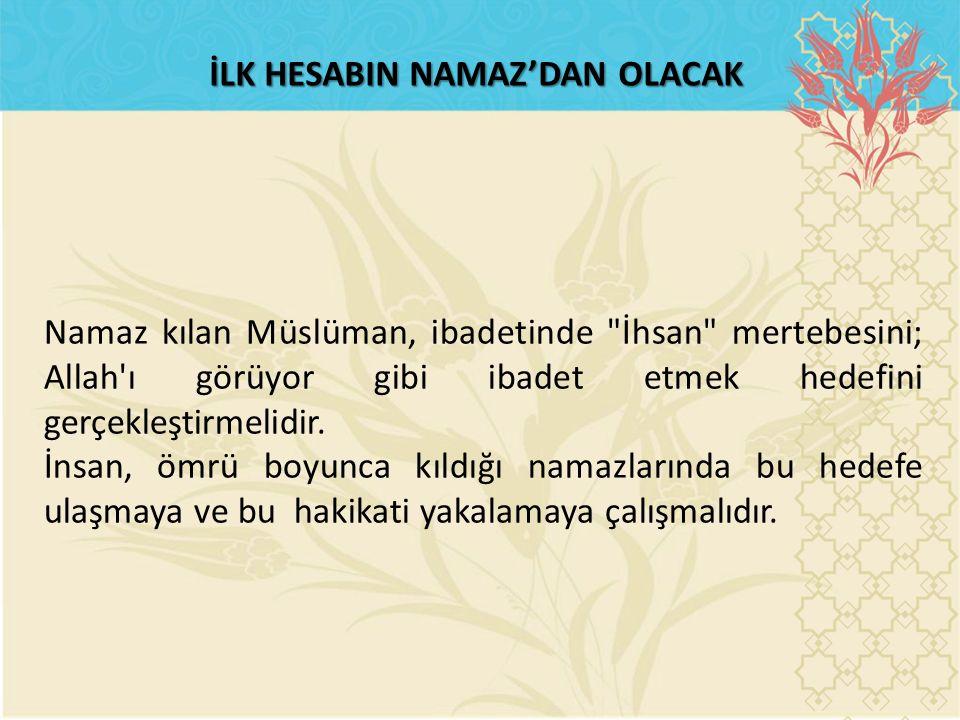 İLK HESABIN NAMAZ'DAN OLACAK Namaz kılan Müslüman, ibadetinde
