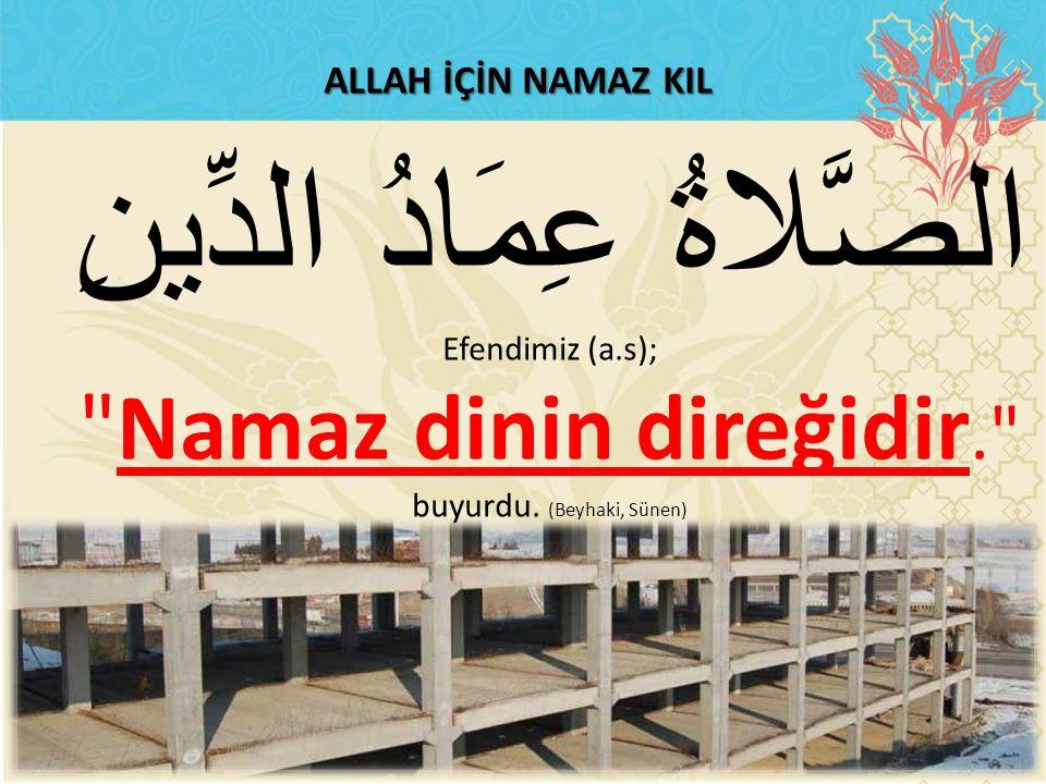 ALLAH İÇİN NAMAZ KIL الصَّلاةُ عِمَادُ الدِّينِ Efendimiz (a.s);