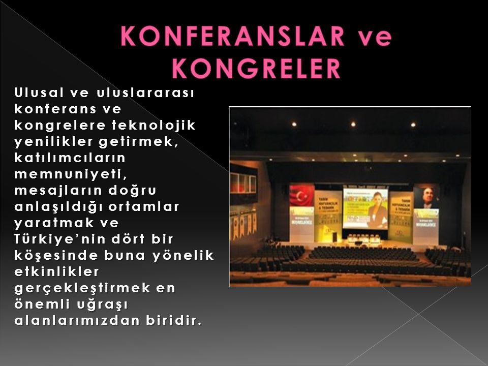 Ulusal ve uluslararası konferans ve kongrelere teknolojik yenilikler getirmek, katılımcıların memnuniyeti, mesajların doğru anlaşıldığı ortamlar yarat