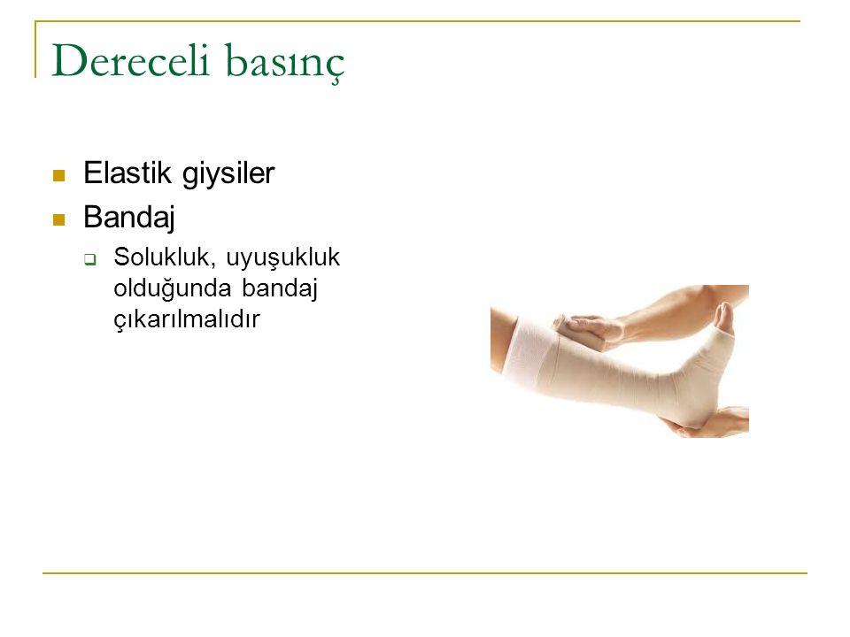 Dereceli basınç Elastik giysiler Bandaj  Solukluk, uyuşukluk olduğunda bandaj çıkarılmalıdır