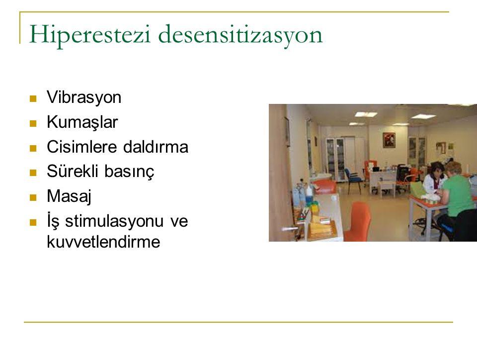 Hiperestezi desensitizasyon Vibrasyon Kumaşlar Cisimlere daldırma Sürekli basınç Masaj İş stimulasyonu ve kuvvetlendirme