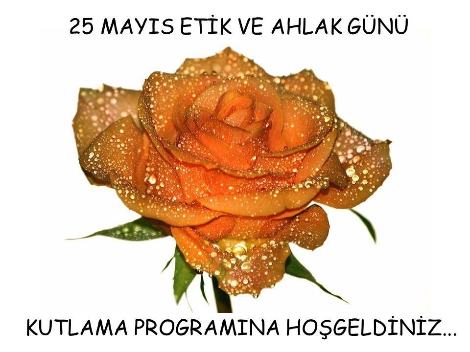 25 MAYIS ETİK VE AHLAK GÜNÜ KUTLAMA PROGRAMINA HOŞGELDİNİZ...