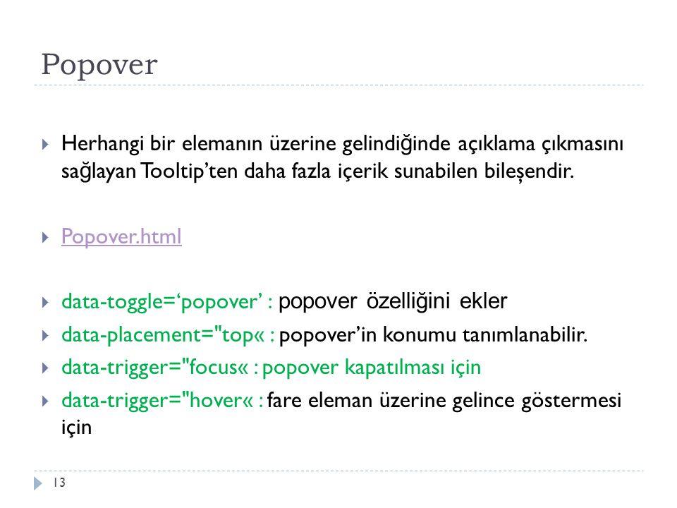 Popover  Herhangi bir elemanın üzerine gelindi ğ inde açıklama çıkmasını sa ğ layan Tooltip'ten daha fazla içerik sunabilen bileşendir.