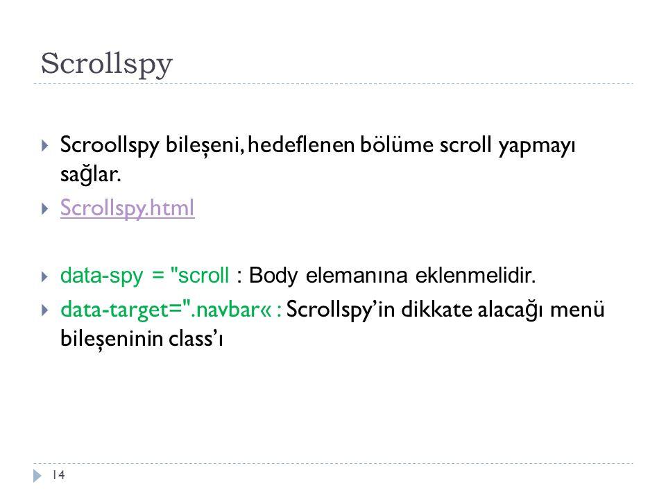 Scrollspy  Scroollspy bileşeni, hedeflenen bölüme scroll yapmayı sa ğ lar.