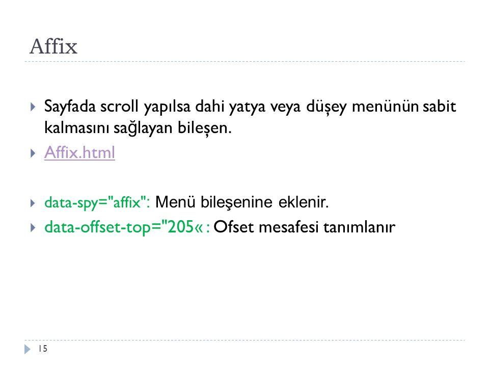 Affix  Sayfada scroll yapılsa dahi yatya veya düşey menünün sabit kalmasını sa ğ layan bileşen.