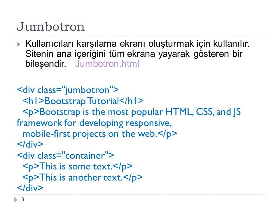 Jumbotron  Kullanıcıları karşılama ekranı oluşturmak için kullanılır.