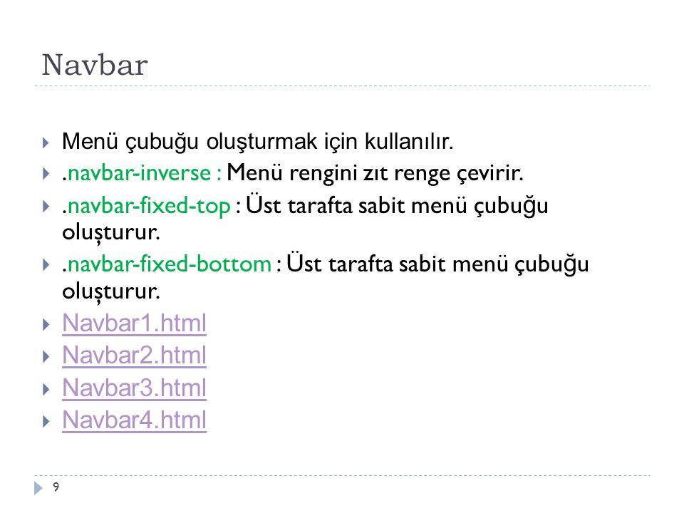 Navbar  Menü çubuğu oluşturmak için kullanılır. .navbar-inverse : Menü rengini zıt renge çevirir.