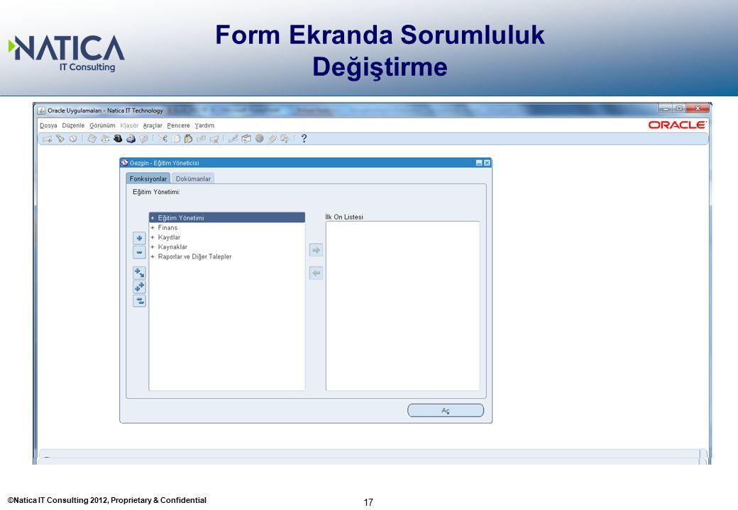 ©Natica IT Consulting 2012, Proprietary & Confidential 17 Form Ekranda Sorumluluk Değiştirme