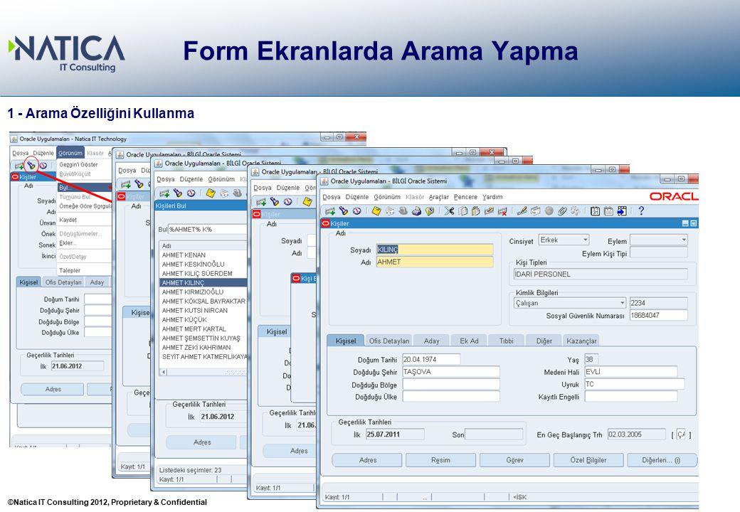 ©Natica IT Consulting 2012, Proprietary & Confidential 20 Form Ekranlarda Arama Yapma 20 1 - Arama Özelliğini Kullanma