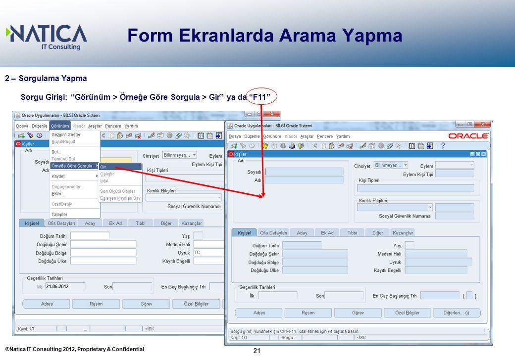 """©Natica IT Consulting 2012, Proprietary & Confidential 21 Form Ekranlarda Arama Yapma 21 2 – Sorgulama Yapma Sorgu Girişi: """"Görünüm > Örneğe Göre Sorg"""